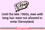 Until the late 1960s, men with long hair were not allowed to enter Disneyland.
