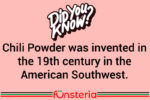 Chili Powder was invented in the 19th century in the American Southwest.