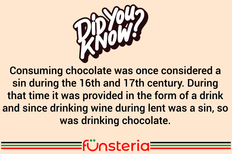 Consuming chocolate was once considered a sin during the 16th and 17th century. During that time it was provided in the form of a drink and since drinking wine during lent was a sin, so was drinking chocolate.