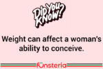 Weight can affect a woman's ability to conceive.